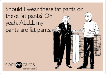 Hello Fat Pants