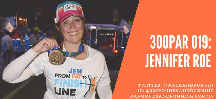 300PAR 019: Jennifer Roe – From Fat to Finish Line