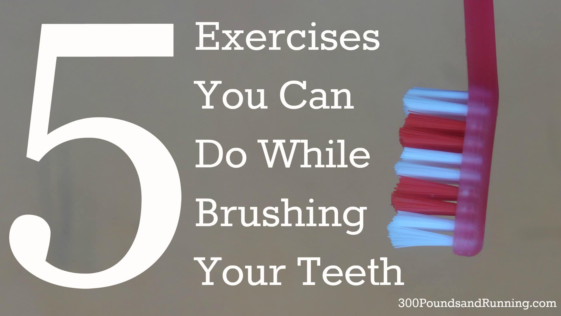 Five Exercises You Can Do While Brushing Your Teeth