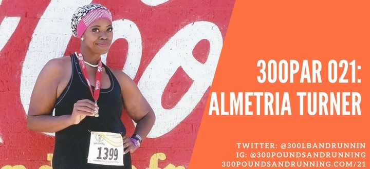300PAR 021: Almetria Turner – From 342 pounds to Fit and Finally Free