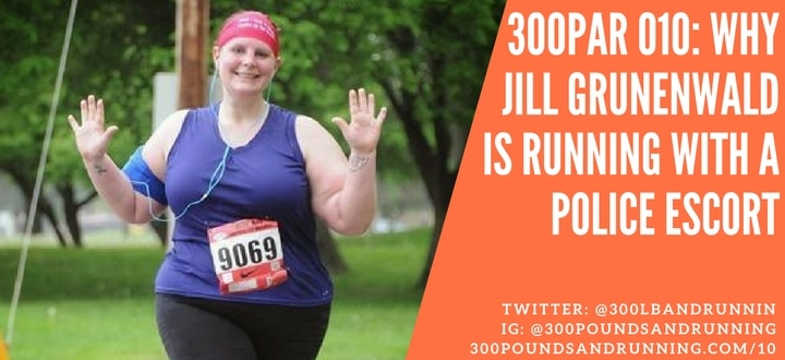 300PAR 010: How Jill Grunenwald is Running with Police Escorts