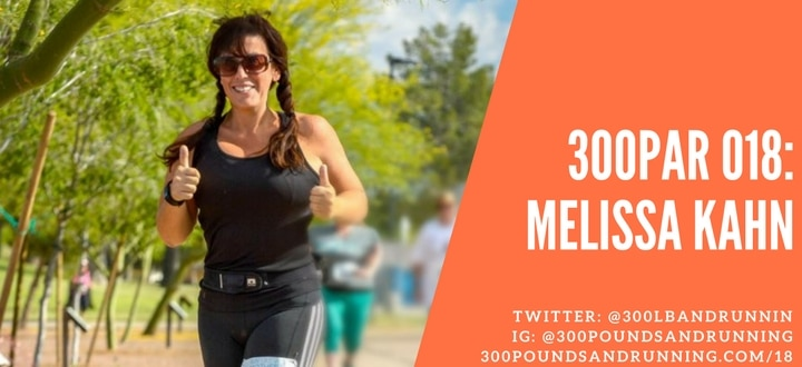 "300PAR 018: ""Run, Heifer, Run!"" How Melissa Kahn lost 110 pounds!"